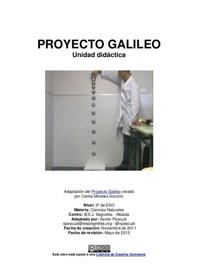 PROYECTO GALILEO Unidad didáctica Adaptación del Proyecto Galileo creado por Carlos Morales Socorro Nivel: 2º de ESO Mater...