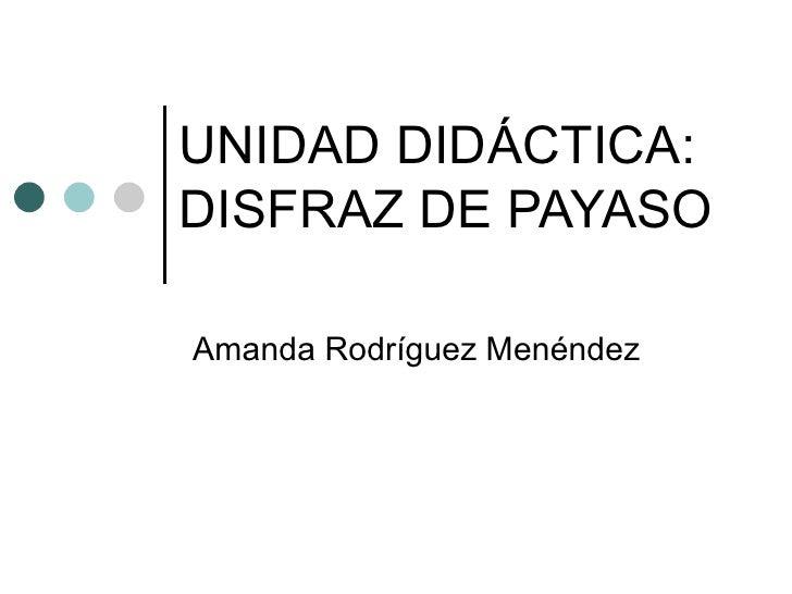 UNIDAD DIDÁCTICA: DISFRAZ DE PAYASO Amanda Rodríguez Menéndez