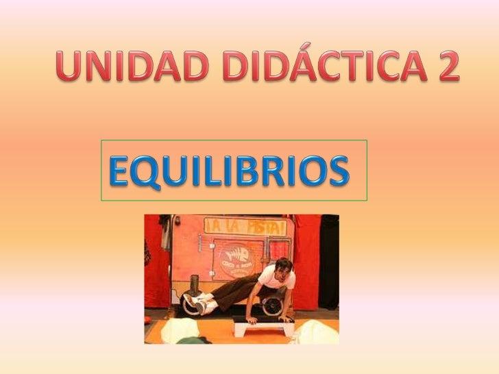 UNIDAD DIDÁCTICA 2 <br />EQUILIBRIOS<br />