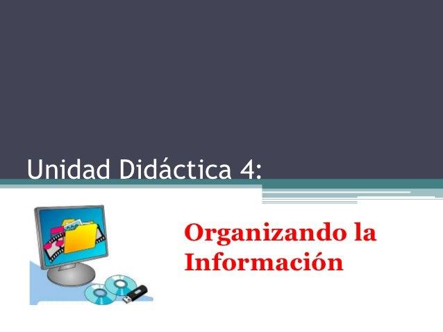 Unidad Didáctica 4:            Organizando la            Información