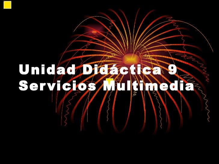 Unidad Didáctica 9Ser vicios Multimedia