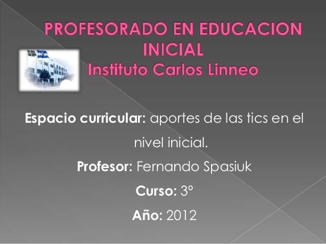 Espacio curricular: aportes de las tics en el                 nivel inicial.        Profesor: Fernando Spasiuk            ...