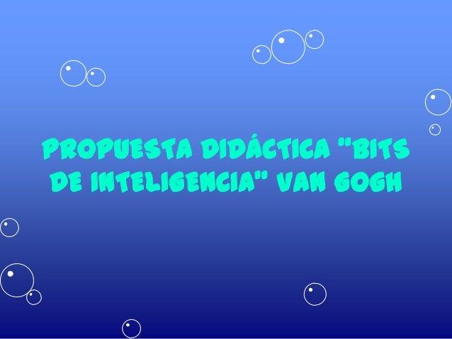 """PROPUESTA DIDÁCTICA """"BITSDE INTELIGENCIA"""" Van Gogh"""