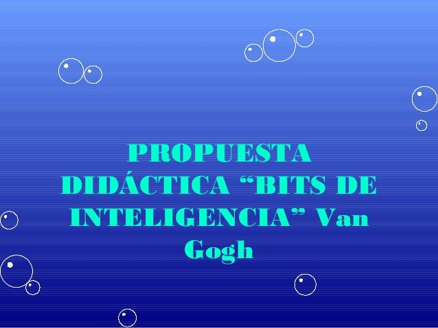 """PROPUESTADIDÁCTICA """"BITS DEINTELIGENCIA"""" Van      Gogh"""