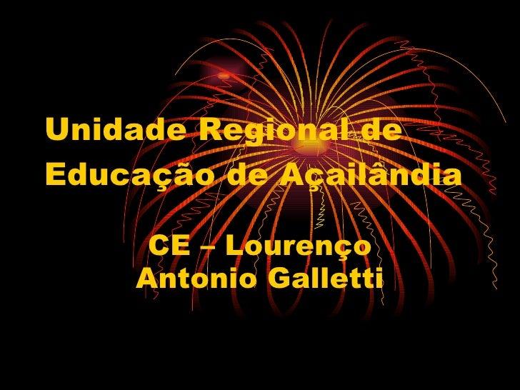 Unidade Regional de Educação de Açailândia CE – Lourenço Antonio Galletti