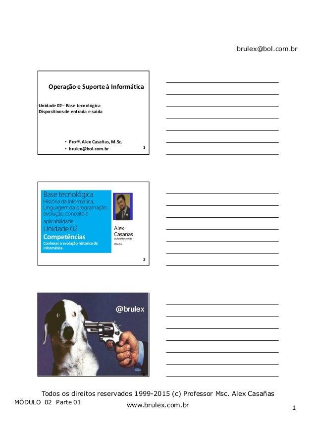 brulex@bol.com.br MÓDULO 02 Parte 01 1 Todos os direitos reservados 1999-2015 (c) Professor Msc. Alex Casañas www.brulex.c...