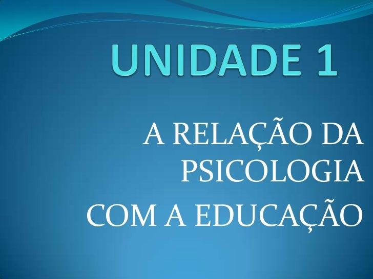 A RELAÇÃO DA     PSICOLOGIACOM A EDUCAÇÃO