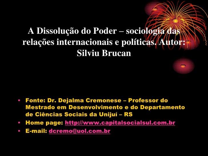 A Dissolução do Poder – sociologia das  relações internacionais e políticas. Autor:                Silviu Brucan     • Fon...