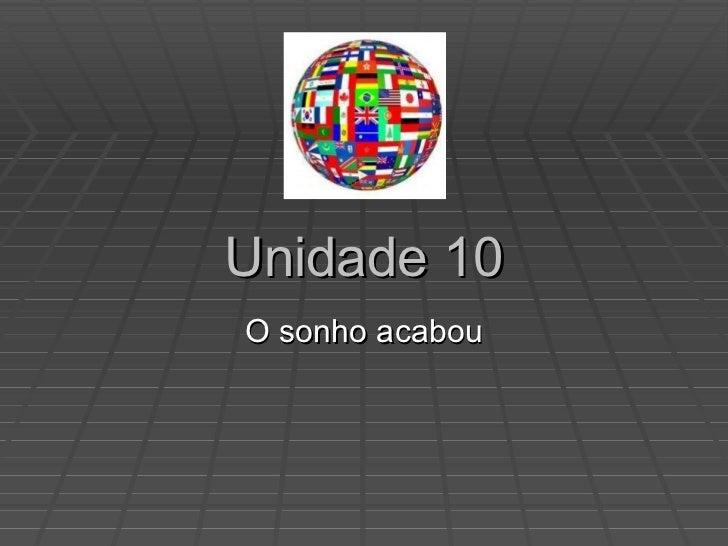 Unidade 10 O sonho acabou