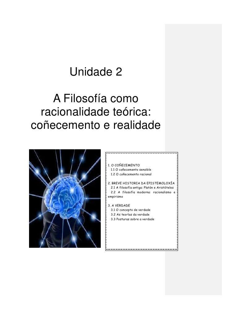 Unidade 2      A Filosofía como   racionalidade teórica: coñecemento e realidade                 1. O COÑECEMENTO         ...