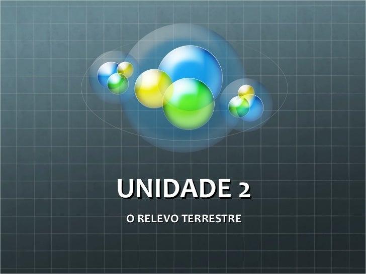 UNIDADE 2 O RELEVO TERRESTRE