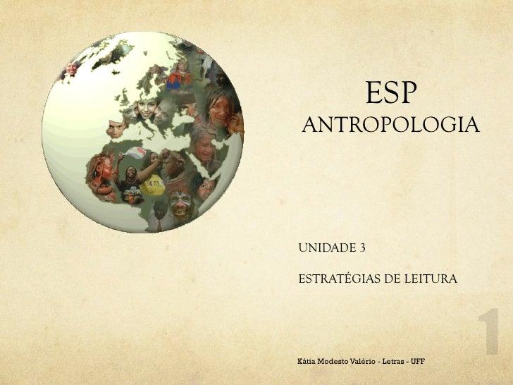ESP ANTROPOLOGIAUNIDADE 3ESTRATÉGIAS DE LEITURAKátia Modesto Valério - Letras - UFF