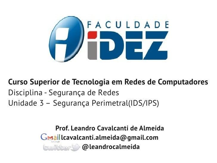 Curso Superior de Tecnologia em Redes de ComputadoresDisciplina - Segurança de RedesUnidade 3 – Segurança Perimetral(IDS/I...