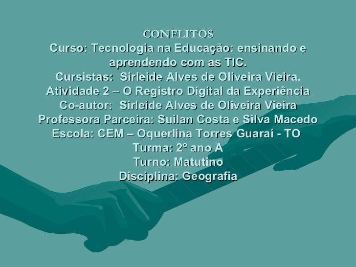 CONFLITOS Curso: Tecnologia na Educação: ensinando e aprendendo com as TIC. Cursistas:  Sirleide Alves de Oliveira Vieira....