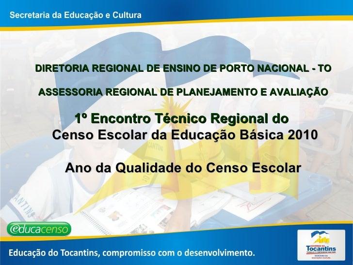 DIRETORIA REGIONAL DE ENSINO DE PORTO NACIONAL - TO ASSESSORIA REGIONAL DE PLANEJAMENTO E AVALIAÇÃO 1º Encontro Técnico Re...