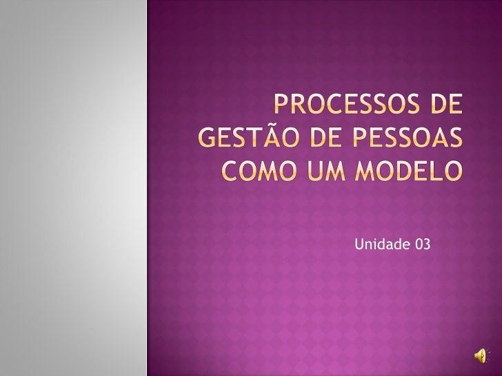 Unidade 3 Processos De GestãO De Pessoas Como Um Modelo