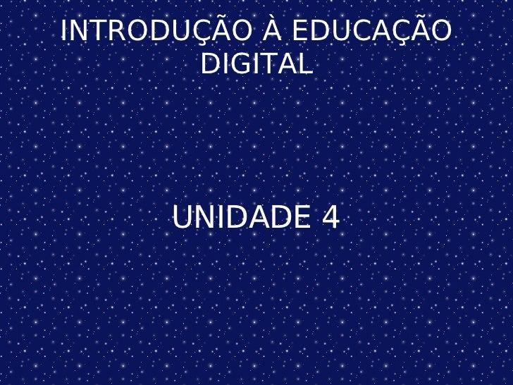 INTRODUÇÃO À EDUCAÇÃO DIGITAL UNIDADE 4