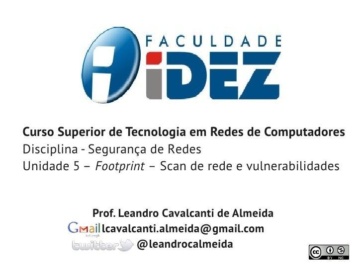 Curso Superior de Tecnologia em Redes de ComputadoresDisciplina - Segurança de RedesUnidade 5 – Footprint – Scan de rede e...