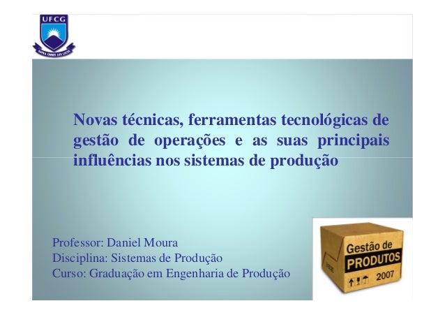 Novas técnicas, ferramentas tecnológicas de gestão de operações e as suas principais influências nos sistemas de produção ...