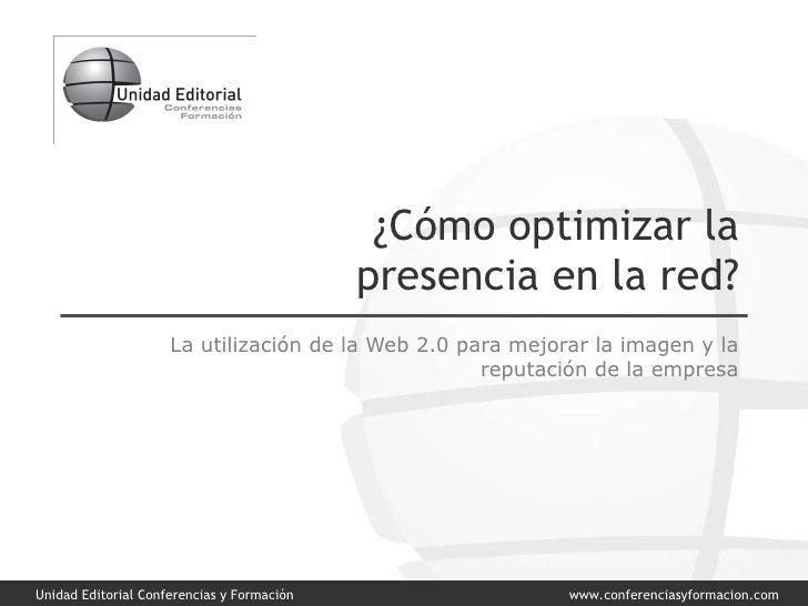 ¿Cómo optimizar la presencia en la red? La utilización de la Web 2.0 para mejorar la imagen y la reputación de la empresa