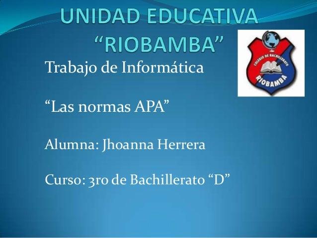 """Trabajo de Informática """"Las normas APA"""" Alumna: Jhoanna Herrera Curso: 3ro de Bachillerato """"D"""""""