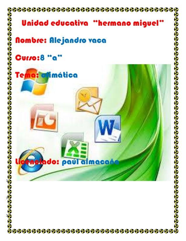 """1  Unidad educativa """"hermano miguel""""  2  Nombre: Alejandro vaca  3  Curso:8 """"a""""  4  Tema; ofimática  5  6  7  8  9  10  11..."""