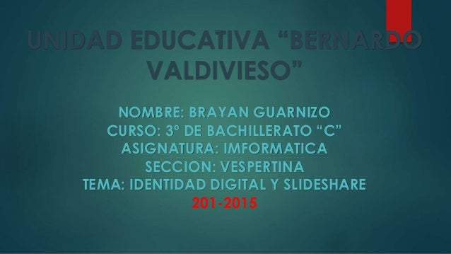 """UNIDAD EDUCATIVA """"BERNARDO VALDIVIESO"""" NOMBRE: BRAYAN GUARNIZO CURSO: 3º DE BACHILLERATO """"C"""" ASIGNATURA: IMFORMATICA SECCI..."""