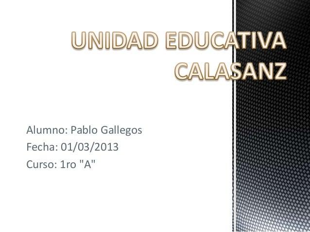 """Alumno: Pablo GallegosFecha: 01/03/2013Curso: 1ro """"A"""""""