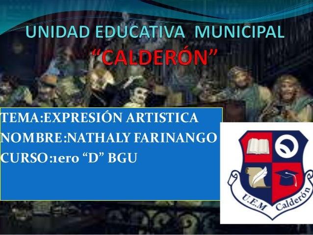 """TEMA:EXPRESIÓN ARTISTICA  NOMBRE:NATHALY FARINANGO  CURSO:1ero """"D"""" BGU"""