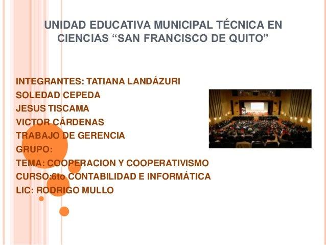 """UNIDAD EDUCATIVA MUNICIPAL TÉCNICA EN CIENCIAS """"SAN FRANCISCO DE QUITO"""" INTEGRANTES: TATIANA LANDÁZURI SOLEDAD CEPEDA JESU..."""