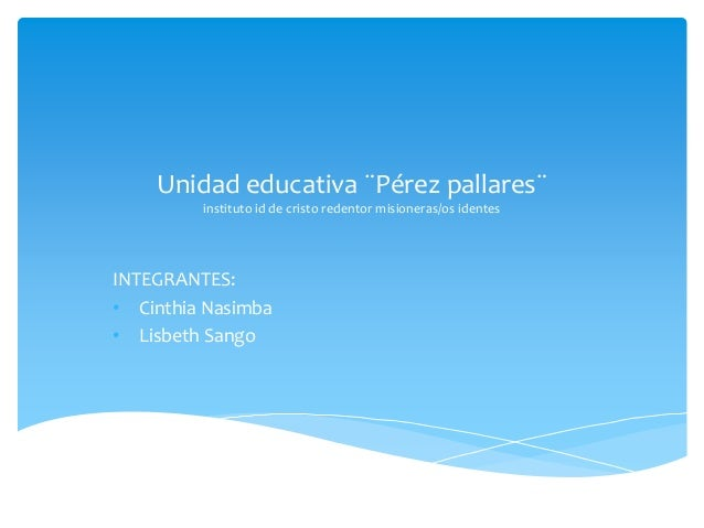 Unidad educativa ¨Pérez pallares¨ instituto id de cristo redentor misioneras/os identes INTEGRANTES: • Cinthia Nasimba • L...
