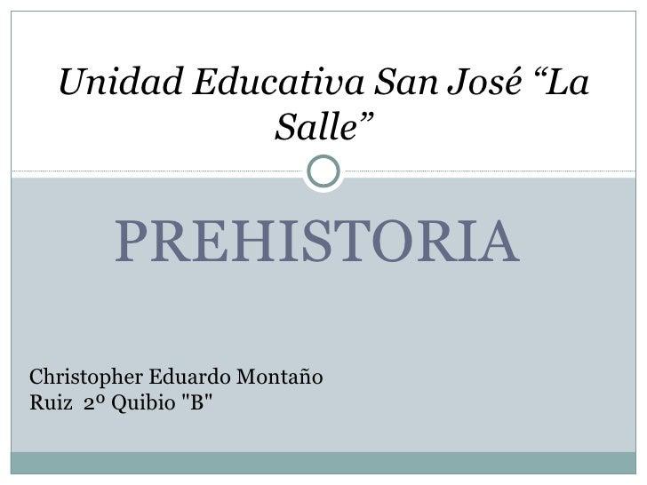"""Unidad Educativa San José """"La             Salle""""       PREHISTORIAChristopher Eduardo MontañoRuiz 2º Quibio """"B"""""""