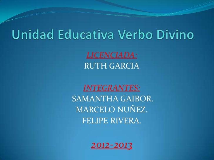 LICENCIADA:  RUTH GARCIA  INTEGRANTES:SAMANTHA GAIBOR. MARCELO NUÑEZ.  FELIPE RIVERA.   2012-2013