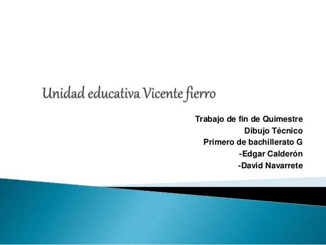 Trabajo de fin de Quimestre Dibujo Técnico Primero de bachillerato G -Edgar Calderón -David Navarrete