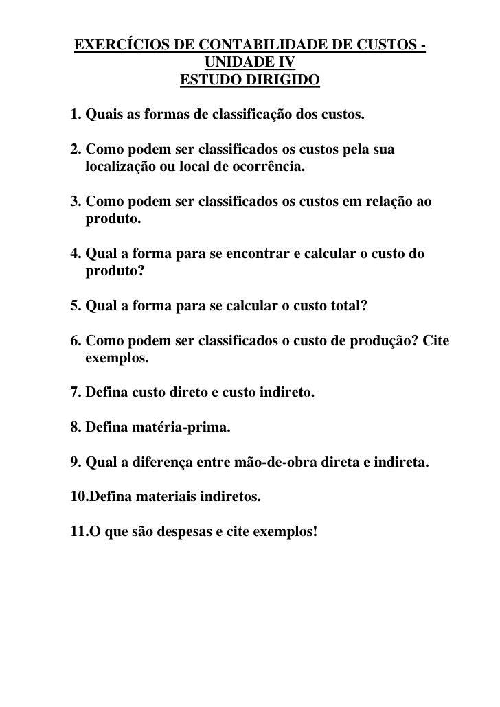 EXERCÍCIOS DE CONTABILIDADE DE CUSTOS -                UNIDADE IV             ESTUDO DIRIGIDO  1. Quais as formas de class...