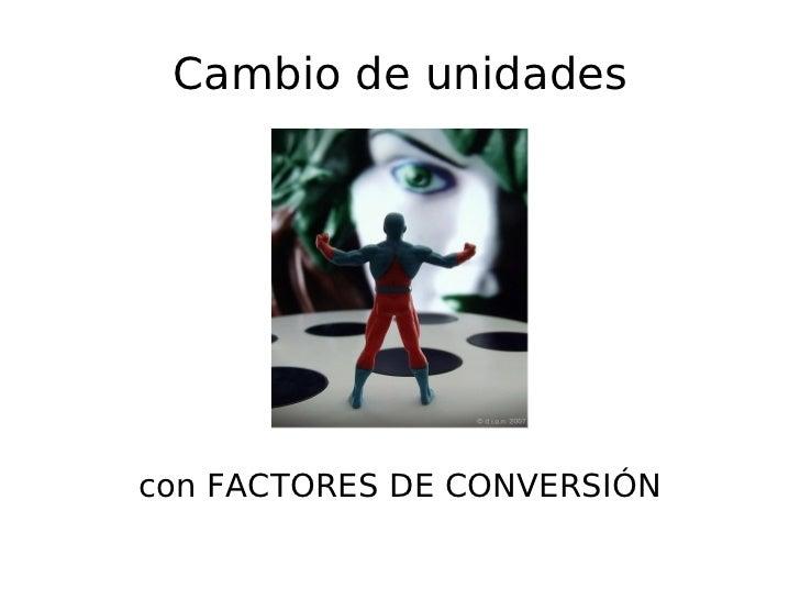 Cambio de unidades con FACTORES DE CONVERSIÓN