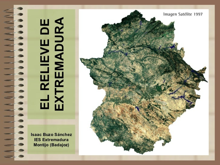 EL RELIEVE DE EXTREMADURA Isaac Buzo Sánchez IES Extremadura Montijo (Badajoz)