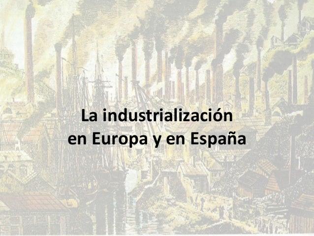 La industrialización en Europa y en España