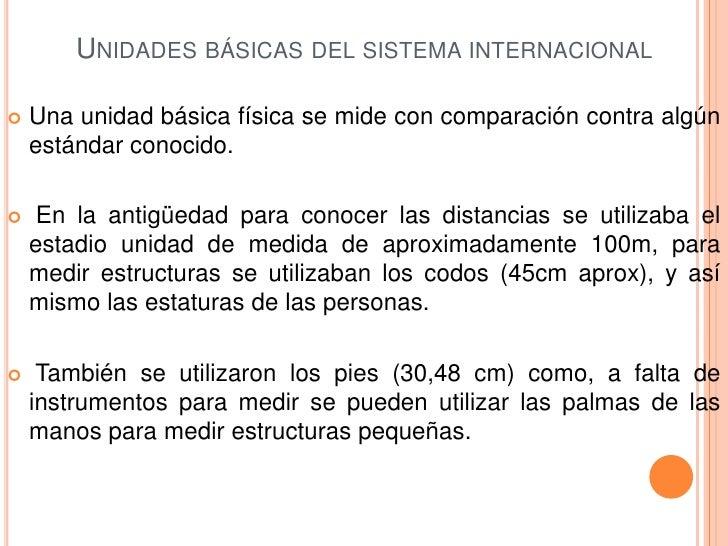 Unidades básicas del sistema internacional <br />Una unidad básica física se mide con comparación contra algún estándar co...