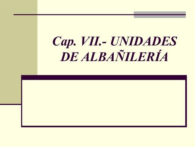 Cap. VII.- UNIDADESDE ALBAÑILERÍA