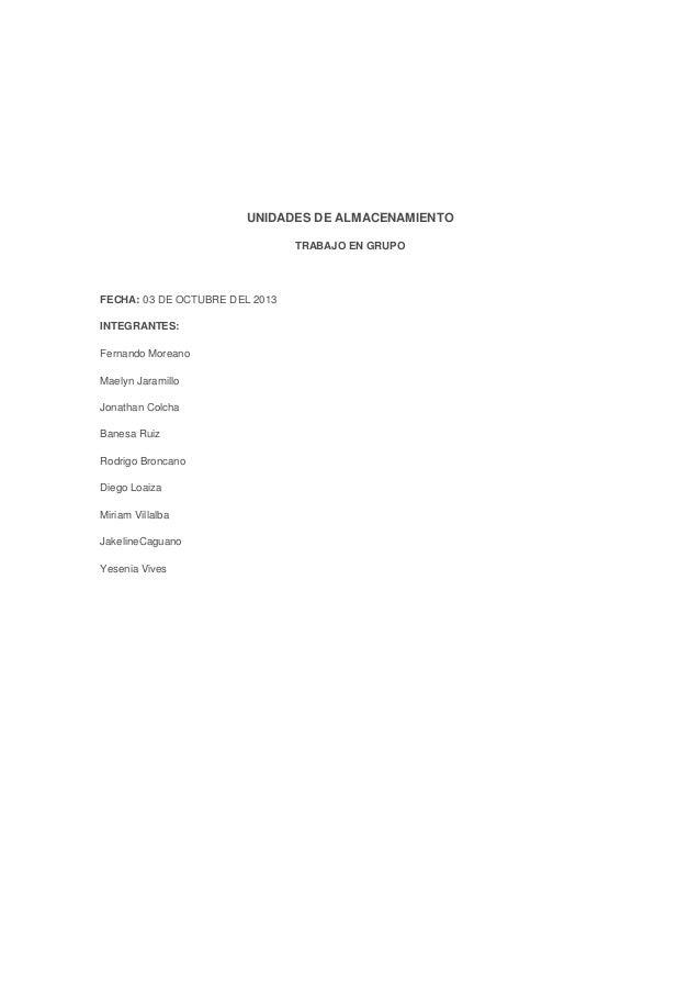 UNIDADES DE ALMACENAMIENTO TRABAJO EN GRUPO  FECHA: 03 DE OCTUBRE DEL 2013 INTEGRANTES: Fernando Moreano Maelyn Jaramillo ...