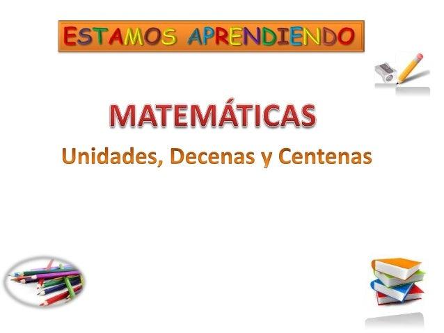 Unidades: Números de una sola cifra y comprende del 0 al 9.                    0123456789Decenas: Números de dos cifras y ...