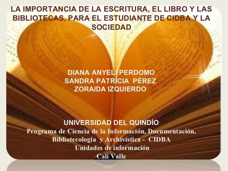 LA IMPORTANCIA DE LA ESCRITURA, EL LIBRO Y LAS BIBLIOTECAS, PARA EL ESTUDIANTE DE CIDBA Y LA SOCIEDAD    DIANA ANYELI ...