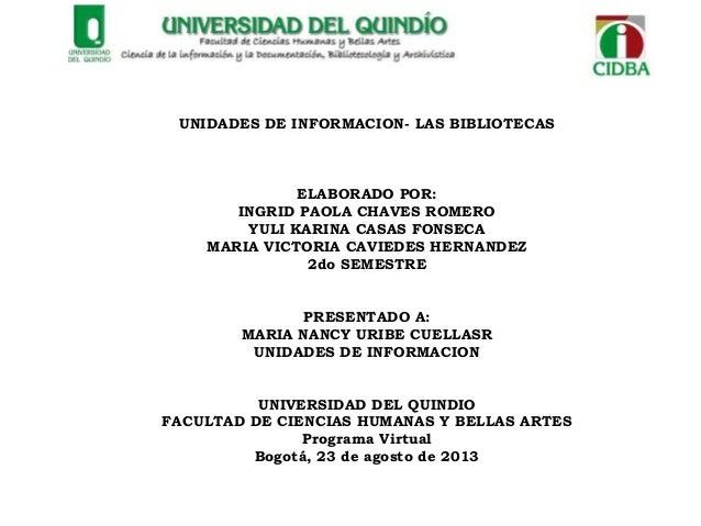 UNIDADES DE INFORMACION- LAS BIBLIOTECAS ELABORADO POR: INGRID PAOLA CHAVES ROMERO YULI KARINA CASAS FONSECA MARIA VICTORI...