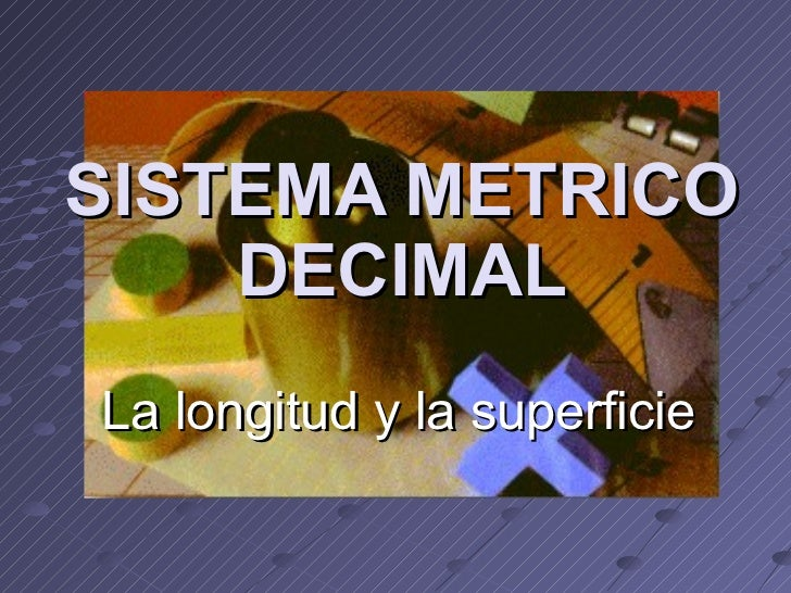 SISTEMA METRICO DECIMAL La longitud y la superficie