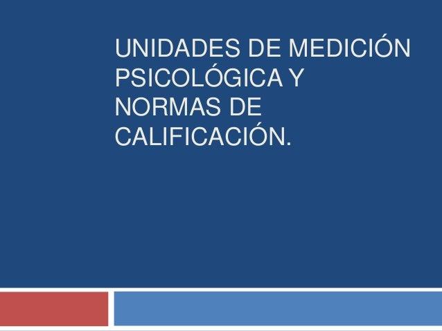 Unidades de medicion psicologica y normas de calificacion