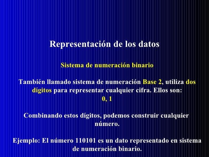 Representación de los datos               Sistema de numeración binario También llamado sistema de numeración Base 2, util...