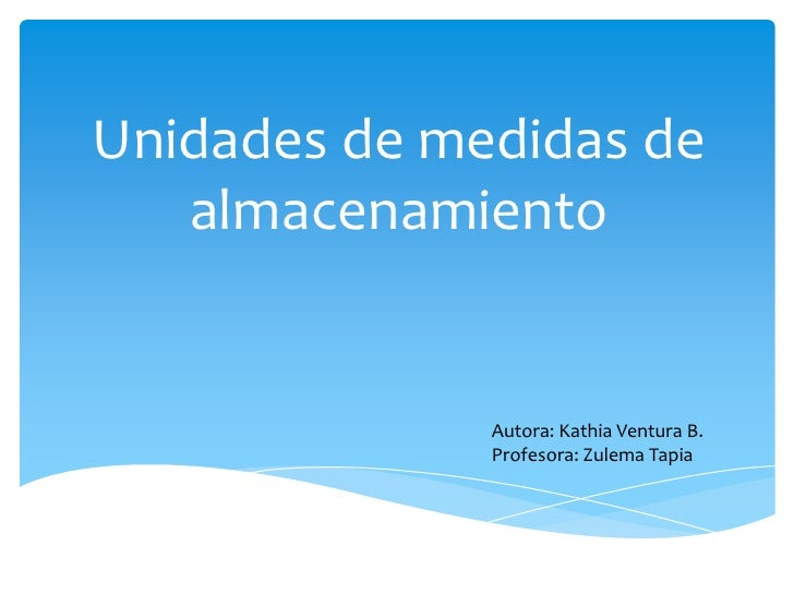 Unidades de medidas de   almacenamiento              Autora: Kathia Ventura B.              Profesora: Zulema Tapia
