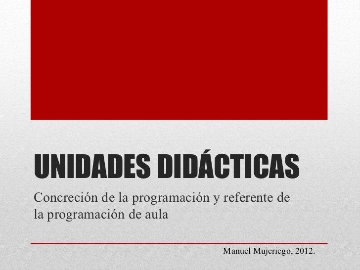 UNIDADES DIDÁCTICASConcreción de la programación y referente dela programación de aula                                Manu...