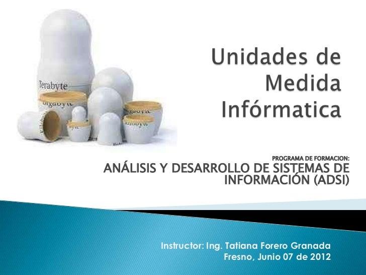 PROGRAMA DE FORMACION:ANÁLISIS Y DESARROLLO DE SISTEMAS DE                  INFORMACIÓN (ADSI)        Instructor: Ing. Tat...